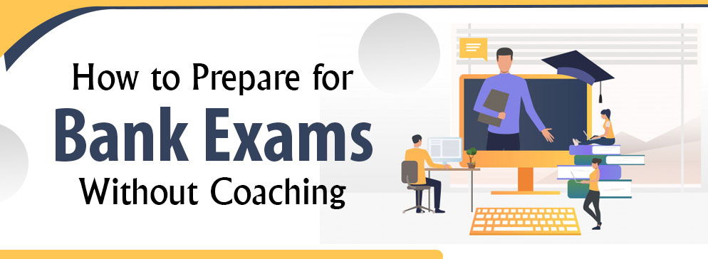 How to Prepare for Bank Exams Without Coaching