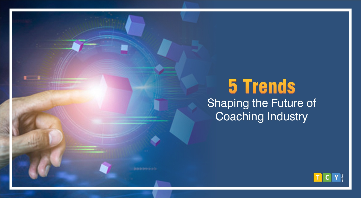 5 Trends - Shaping the Future of Coaching Industry. Is Your Coaching Centre in Sync?