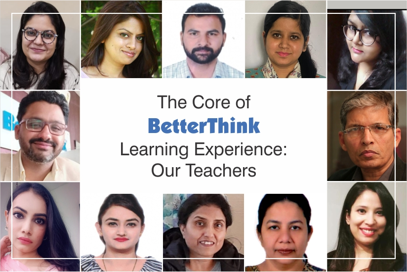 The Core of BetterThink Learning Experience: Our Teachers