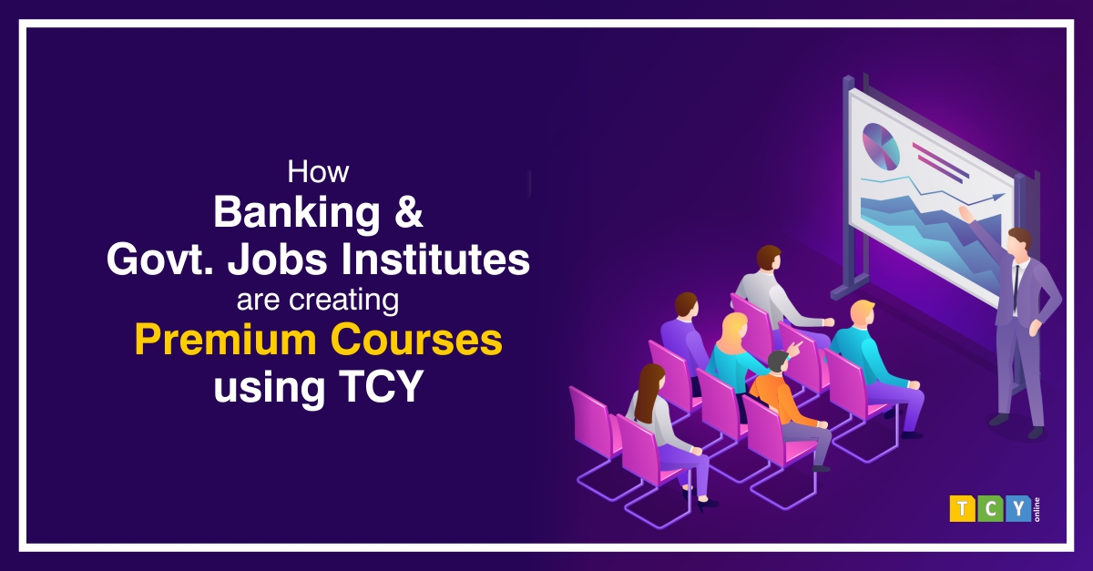 How Banking & Government Jobs Institutes are Creating Premium Courses using TCY