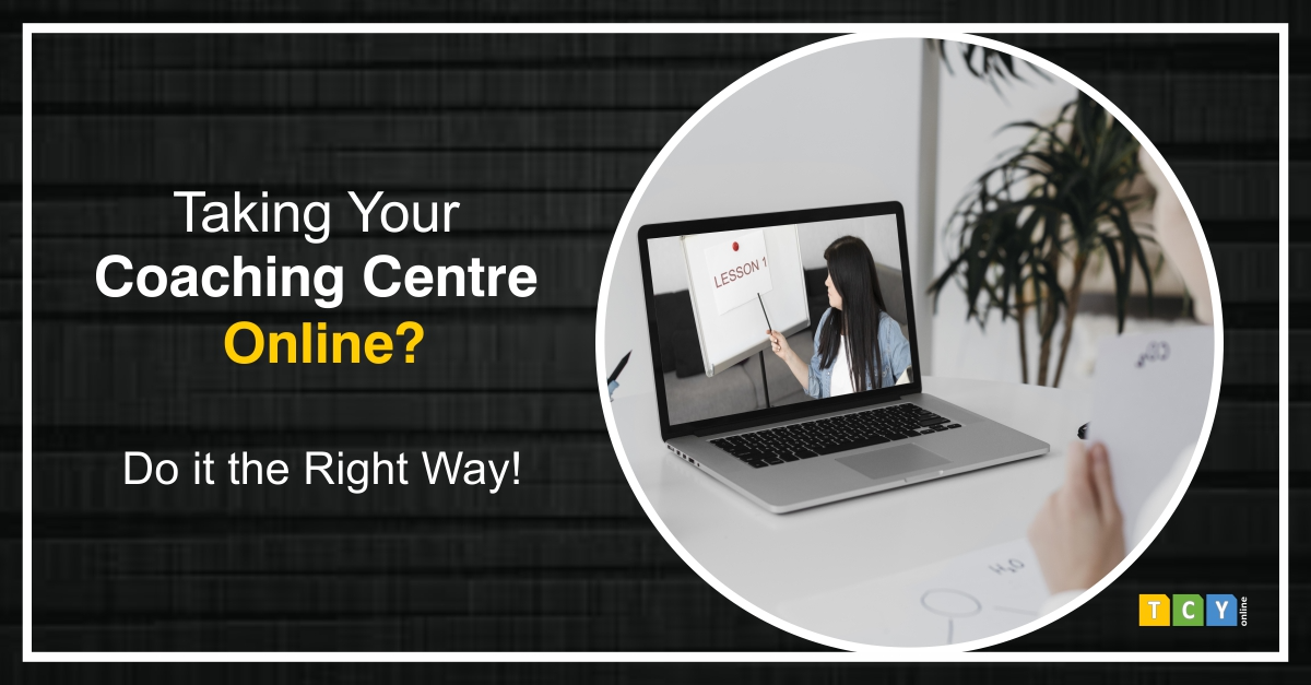 Taking Your Coaching Centre Online? Do it the Right Way!