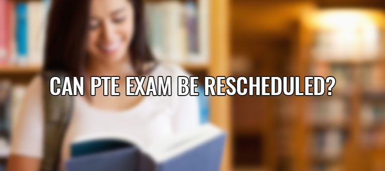 Can PTE Exam be Rescheduled?