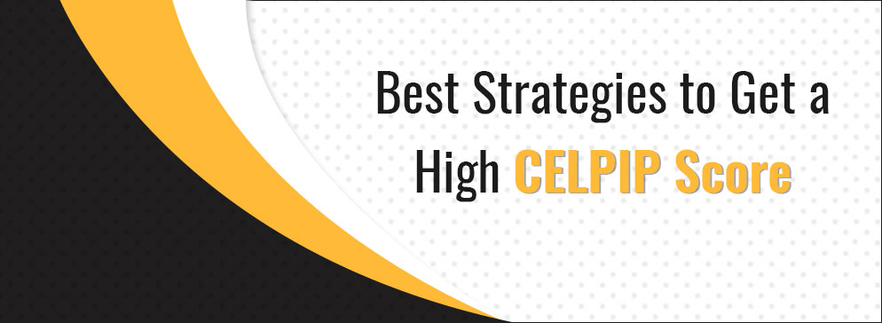 Best Strategies to Get a High CELPIP Score