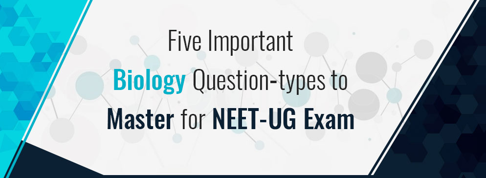 Five Important Biology Question-types to Master for NEET-UG Exam