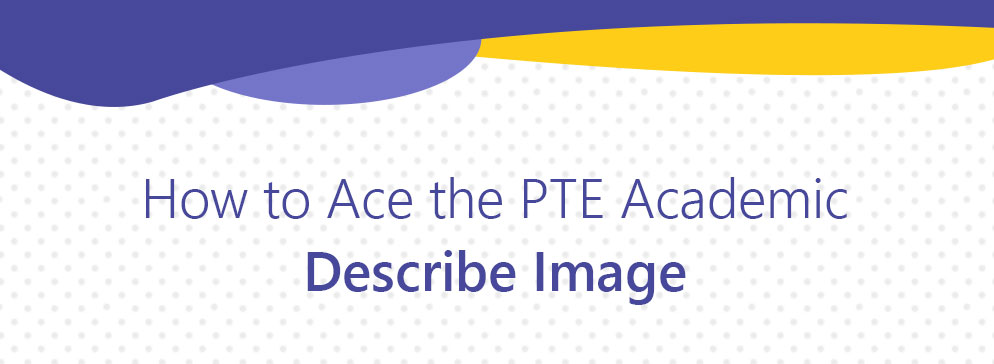 How to Ace the PTE Academic - Describe Image