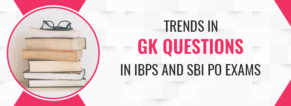 Trends in GK Questions in IBPS and SBI PO Exams