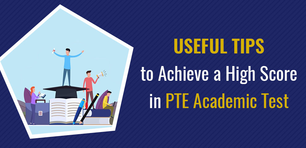 Useful Tips to Achieve a High Score in PTE Academic test
